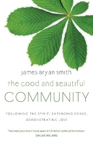 The Good and Beautiful Community: Following the Spirit, Extending Grace, Demonstrating Love (Paperback)