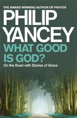 What Good is God?: On the Road with Stories of Grace (Paperback)
