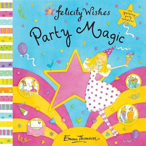 Felicity Wishes: Party Magic - Felicity Wishes (Hardback)