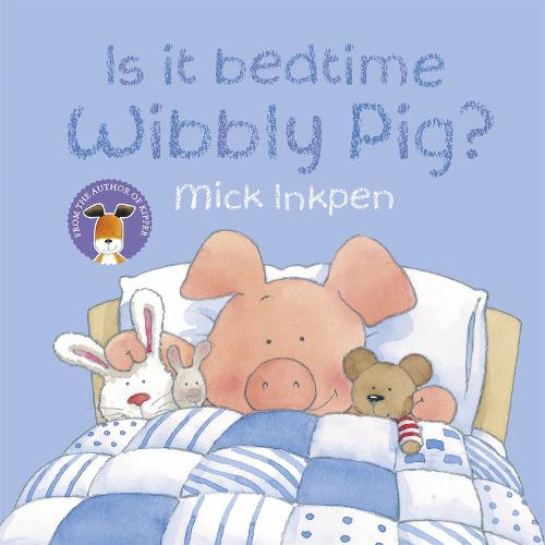 Is It Bedtime Wibbly Pig? Board Book - Wibbly Pig (Paperback)