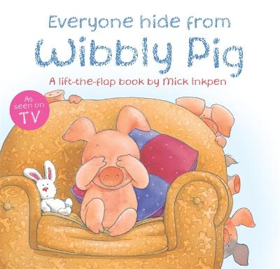 Wibbly Pig: Everyone Hide From Wibbly Pig - Wibbly Pig (Paperback)