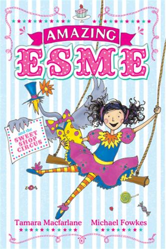 Amazing Esme and the Sweetshop Circus: Book 2 - Amazing Esme (Paperback)