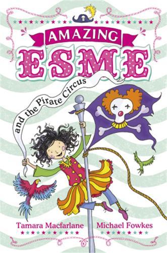 Amazing Esme and the Pirate Circus: Book 3 - Amazing Esme (Paperback)