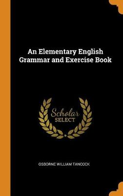 An Elementary English Grammar and Exercise Book (Hardback)