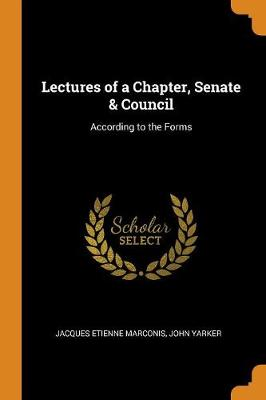Lectures of a Chapter, Senate & Council: According to the Forms (Paperback)