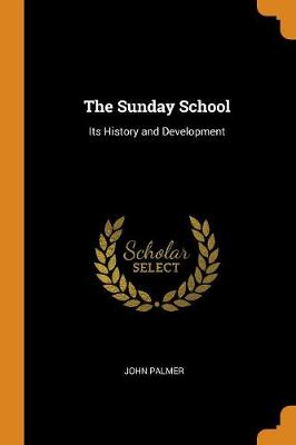 The Sunday School: Its History and Development (Paperback)