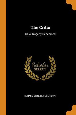 The Critic: Or, a Tragedy Rehearsed (Paperback)