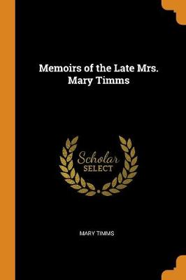 Memoirs of the Late Mrs. Mary Timms (Paperback)