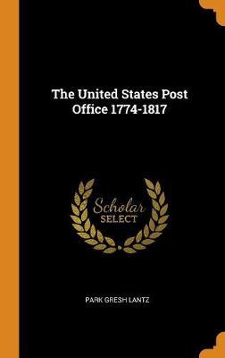 The United States Post Office 1774-1817 (Hardback)