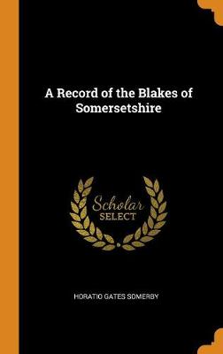 A Record of the Blakes of Somersetshire (Hardback)