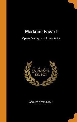 Madame Favart: Opera Comique in Three Acts (Hardback)