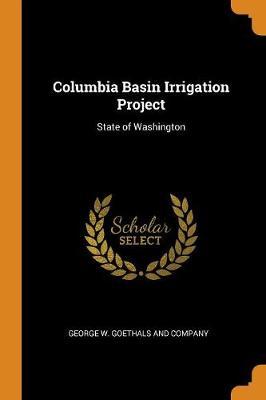 Columbia Basin Irrigation Project: State of Washington (Paperback)