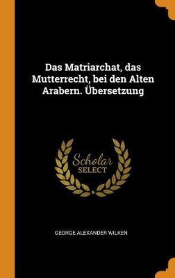 Das Matriarchat, Das Mutterrecht, Bei Den Alten Arabern. bersetzung (Hardback)