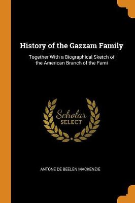 History of the Gazzam Family: Together with a Biographical Sketch of the American Branch of the Fami (Paperback)