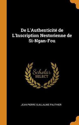 de l'Authenticit de l'Inscription Nestorienne de Si-Ngan-Fou (Hardback)