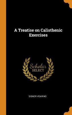 A Treatise on Calisthenic Exercises (Hardback)