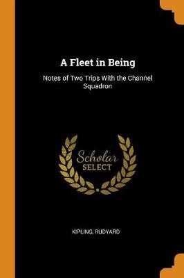 A Fleet in Being: Notes of Two Trips with the Channel Squadron (Paperback)