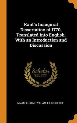 Kant's Inaugural Dissertation of 1770, Translated Into English, with an Introduction and Discussion (Hardback)