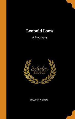Leopold Loew: A Biography (Hardback)