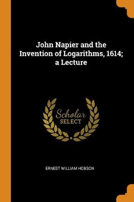 John Napier and the Invention of Logarithms, 1614; A Lecture (Paperback)