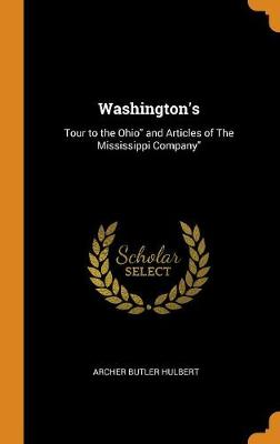 Washington's: Tour to the Ohio and Articles of the Mississippi Company (Hardback)