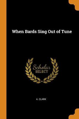 When Bards Sing Out of Tune (Paperback)