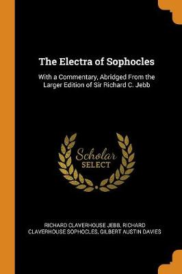 The Electra of Sophocles: With a Commentary, Abridged from the Larger Edition of Sir Richard C. Jebb (Paperback)