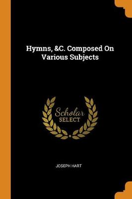 Hymns, &c. Composed on Various Subjects (Paperback)