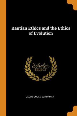 Kantian Ethics and the Ethics of Evolution (Paperback)