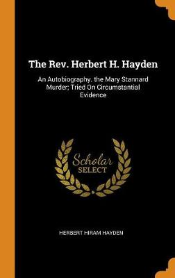 The Rev. Herbert H. Hayden: An Autobiography. the Mary Stannard Murder; Tried on Circumstantial Evidence (Hardback)
