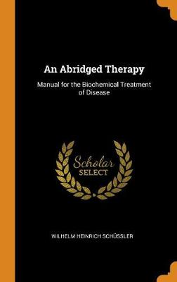 An Abridged Therapy: Manual for the Biochemical Treatment of Disease (Hardback)