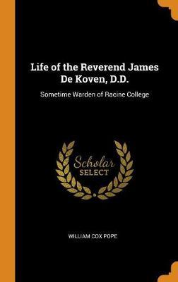 Life of the Reverend James de Koven, D.D.: Sometime Warden of Racine College (Hardback)