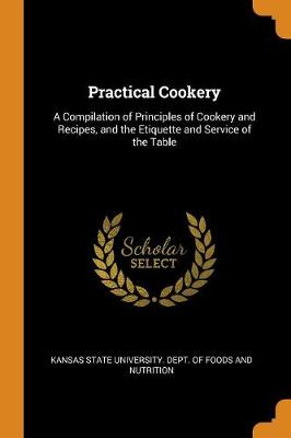 Practical Cookery: A Compilation of Principles of Cookery and Recipes, and the Etiquette and Service of the Table (Paperback)