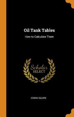 Oil Tank Tables: How to Calculate Them (Hardback)