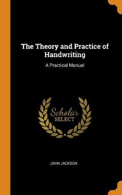 The Theory and Practice of Handwriting: A Practical Manual (Hardback)