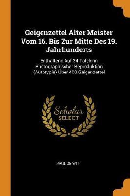 Geigenzettel Alter Meister Vom 16. Bis Zur Mitte Des 19. Jahrhunderts: Enthaltend Auf 34 Tafeln in Photographischer Reproduktion (Autotypie)  ber 400 Geigenzettel (Paperback)
