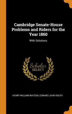 Cambridge Senate-House Problems and Riders for the Year 1860: With Solutions (Hardback)