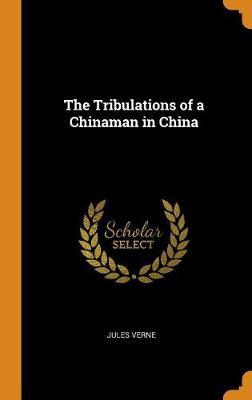 The Tribulations of a Chinaman in China (Hardback)