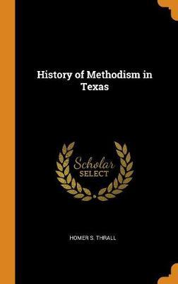 History of Methodism in Texas (Hardback)