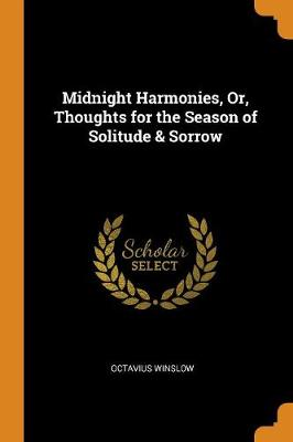 Midnight Harmonies, Or, Thoughts for the Season of Solitude & Sorrow (Paperback)