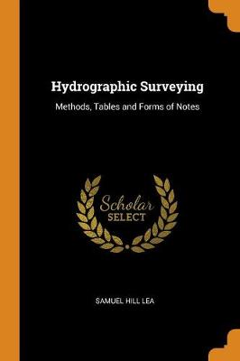 Hydrographic Surveying: Methods, Tables and Forms of Notes (Paperback)