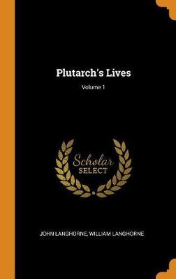Plutarch's Lives; Volume 1 (Hardback)