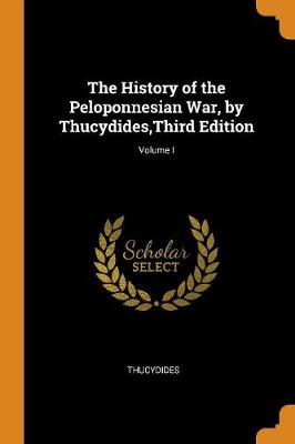 The History of the Peloponnesian War, by Thucydides, Third Edition; Volume I (Paperback)