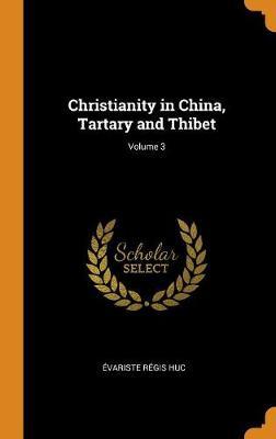 Christianity in China, Tartary and Thibet; Volume 3 (Hardback)