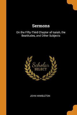 Sermons: On the Fifty-Third Chapter of Isaiah, the Beatitudes, and Other Subjects (Paperback)