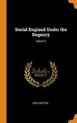 Social England Under the Regency; Volume 2 (Hardback)