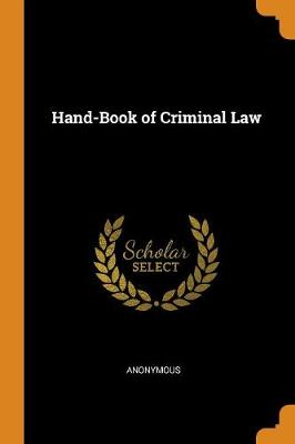 Hand-Book of Criminal Law (Paperback)
