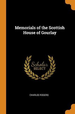Memorials of the Scottish House of Gourlay (Paperback)