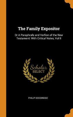 The Family Expositor: Or a Paraphrafe and Verfion of the New Testament: With Critical Notes, Vol II (Hardback)