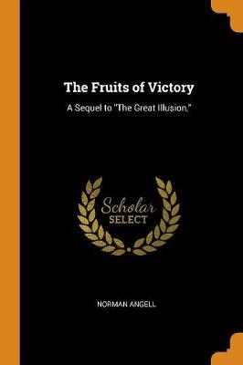 The Fruits of Victory: A Sequel to the Great Illusion, (Paperback)